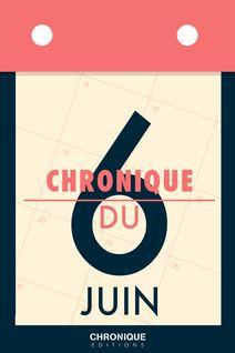 Chronique du 6  juin - Éditions Chronique