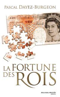 La fortune des rois : Train de vie, patrimoine et investissements princiers de Pascal Dayez-Burgeon - fiche descriptive