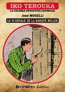 Iko Terouka - Le scandale de la banque Miller - José Moselli