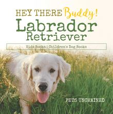 Hey There Buddy! | Labrador Retriever Kids Books | Children