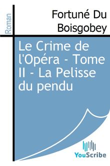 Le Crime de l'Opéra - Tome II - La Pelisse du pendu de Fortuné Du Boisgobey - fiche descriptive