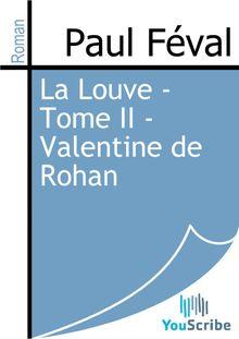 Lire La Louve - Tome II - Valentine de Rohan de Paul Féval