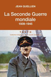 La Seconde Guerre mondiale, 1939-1945 - Jean Quellien