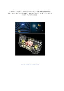 Gravitational wave observation from space [Elektronische Ressource] : optical measurement techniques for LISA and LISA pathfinder / von Felipe Guzmán Cervantes