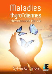 Maladies thyroïdiennes : Dévoreuses de vie - Sylvie Grignon