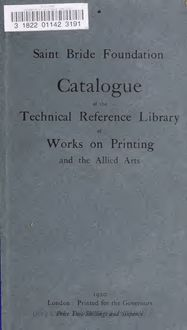 Catalogue of the Technical Reference Library of works on printing and the allied arts