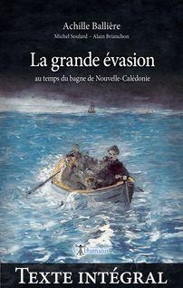 La grande évasion au temps du bagne de Nouvelle-Calédonie —Texte intégral - Achille Ballière, Michel Soulard, Alain Brianchon