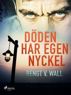 Döden har egen nyckel - Bengt V. Wall