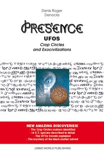PRESENCE – UFOs, Crop Circles and Exocivilizations - Denis Roger DENOCLA
