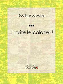 J'invite le colonel de Eugène Labiche, Ligaran - fiche descriptive