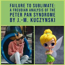 Failure to Sublimate: A Freudian Analysis of the Peter Pan Syndrome