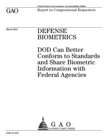 GAO-11-276 Defense Biometrics: DOD Can Better Conform to Standards ...