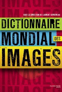 Dictionnaire mondial des images - Laurent Gervereau