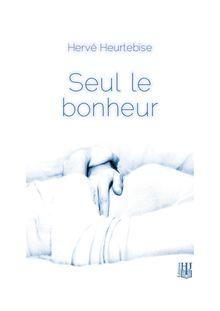Lire Seul le bonheur de Hervé HEURTEBISE