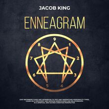 Enneagram: Easy Beginners Guide and Workbook to Test and Understand Personality Types, Learn Self-Discovery and Improve Mindfulness and Relationships in a Spiritual and Sacred Christian Perspective