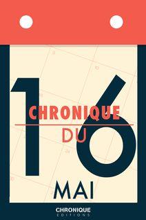 Chronique du 16  mai - Éditions Chronique