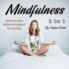 Mindfulness: Awakening Your Soul to Meditation and the Beauty of Your Surroundings