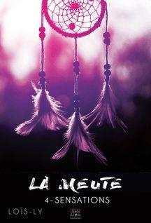 La meute - Tome 4 - Sensations - Loïs Ly