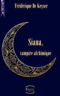 Siana, Vampire Alchimique - Frédérique de Keyser