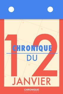 Chronique du 12  janvier - Éditions Chronique