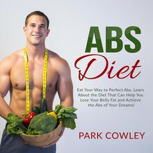 Abs Diet: Eat Your Way to Perfect Abs, Learn About the Diet That Can Help You Lose Your Belly Fat and Achieve the Abs of Your Dreams